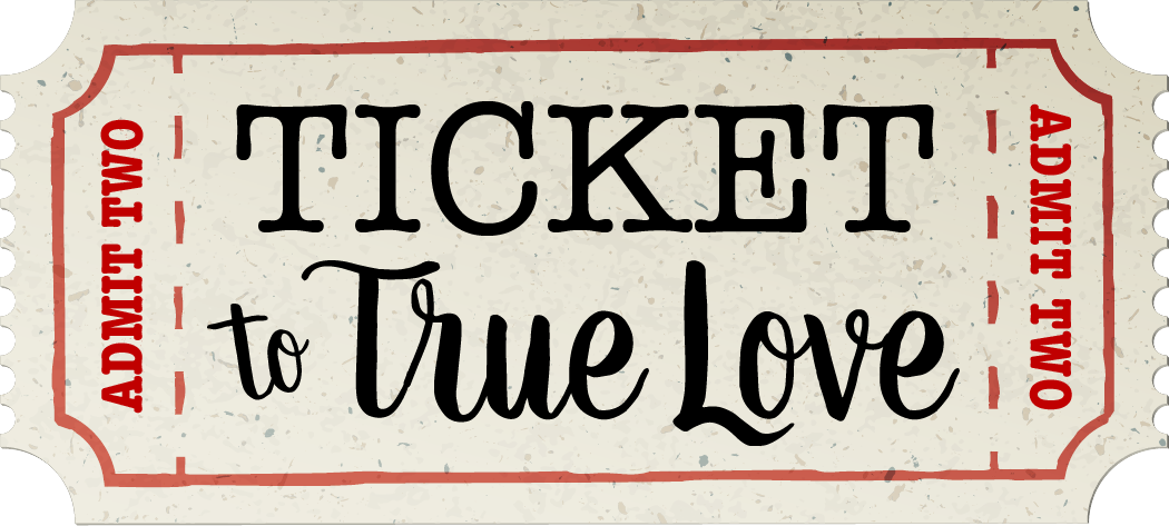 Ticket To True Love